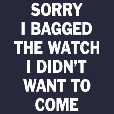 Sorry I Bagged the Watch I Didn't Want to Come - Unisex or Youth Ultra Cotton™ 100% Cotton T Shirt - Ladies' Triblend Short Sleeve T-Shirt Design
