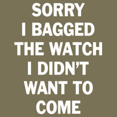 Sorry I Bagged the Watch I Didn't Want to Come - Unisex or Youth Ultra Cotton™ 100% Cotton T Shirt - Unisex or Youth Ultra Cotton™ 100% Cotton T Shirt Design