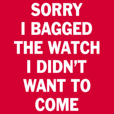 Sorry I Bagged the Watch I Didn't Want to Come - Unisex or Youth Ultra Cotton™ 100% Cotton T Shirt - Ladies Ultra Cotton™ 100% Cotton T Shirt Design