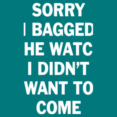 Sorry I Bagged the Watch I Didn't Want to Come - Unisex or Youth Ultra Cotton™ 100% Cotton T Shirt - Ladies' Triblend American Apparel T-shirt Design