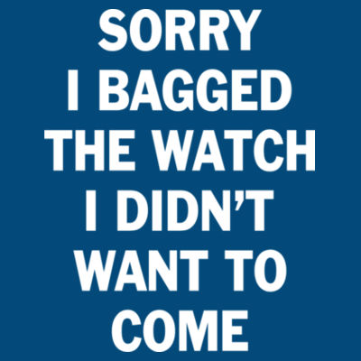 Sorry I Bagged the Watch I Didn't Want to Come - Unisex or Youth Ultra Cotton™ 100% Cotton T Shirt - LAT Adult Football Fine Jersey T-Shirt Design