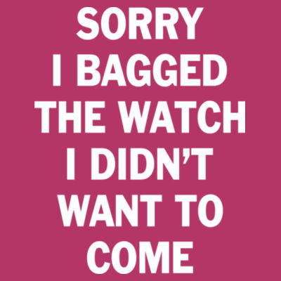 Sorry I Bagged the Watch I Didn't Want to Come - Unisex or Youth Ultra Cotton™ 100% Cotton T Shirt - LAT Ladies' Football Fine Jersey T-Shirt Design