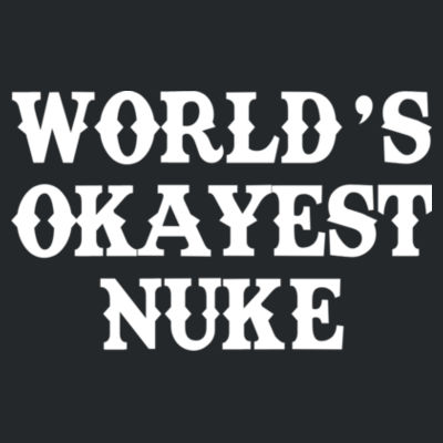 World's Okayest Nuke - Unisex or Youth Ultra Cotton™ 100% Cotton T Shirt Design