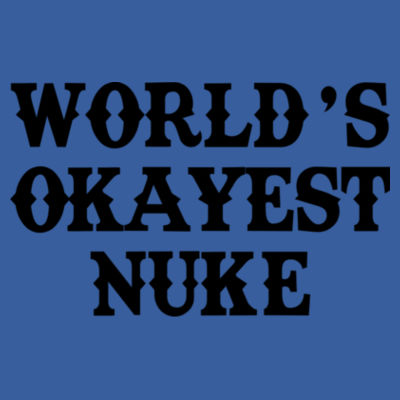 World's Okayest Nuke - (S) Adult 5.5 oz Cotton Poly (35/65) T-Shirt Design