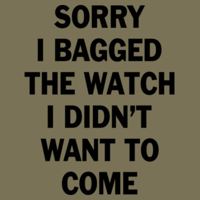 Sorry I Bagged the Watch I Didn't Want to Come - Unisex or Youth Ultra Cotton™ 100% Cotton T Shirt Design