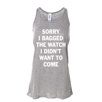 Sorry I Bagged the Watch I Didn't Want to Come - Unisex or Youth Ultra Cotton™ 100% Cotton T Shirt - Ladies' Flowy Racerback Tank - Dark Thumbnail