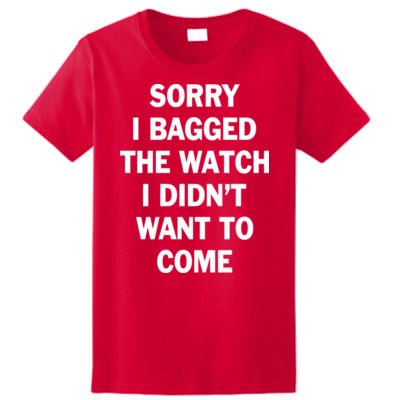Sorry I Bagged the Watch I Didn't Want to Come - Unisex or Youth Ultra Cotton™ 100% Cotton T Shirt - Ladies Ultra Cotton™ 100% Cotton T Shirt Thumbnail