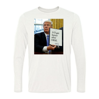 Trump Executive Order : It gets better after ORSE - Light Long Sleeve Ultra Performance Active Lifestyle T Shirt Thumbnail
