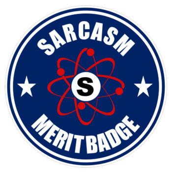 Sarcasm Merit Badge ~3.5